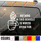 Nothing In This Vehicle Is Worth Dying For Gun Funny Car Vinyl Decal Sticker