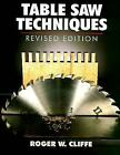 Table Saw Techniques by Roger Cliffe (1984, Paperback, Revised)