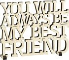 """NEW!~Cream Wood Word Art Sign~""""YOU WILL ALWAYS BE MY BEST FRIEND""""~Plaque/Stand"""