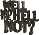 """NEW!~Black Wood Word Art Sign~""""WELL WHY THE HELL NOT?""""~Plaque/Stand~Home Decor"""