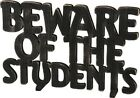 """NEW!~Wood Word Art Sign~""""BEWARE OF THE STUDENTS""""~Plaque/Stand~Teacher"""