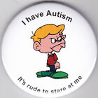 Autism Button Badges, I have Autism, it's rude to stare