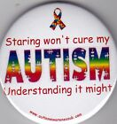 Autism Button Badges, Staring won't cure my Autism, understanding it might