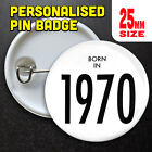 Personalised Pin Badges - Born in 1970