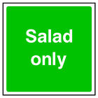 Salad Only Sign HSE Health & Safety FOO69 20cm x 20cm Sign or Sticker