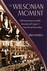 THE WILSONIAN MOMENT - ANTICOLONIAL NATIONALISM BY EREZ MANELA - SOFTCOVER - EUC