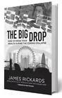 The Big Drop: How To Grow Your Wealth During the Coming Collapse( PDF )