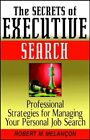 Secrets of Executive Search : Professional Strategies for Managing Your Perso...