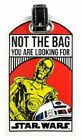 Star Wars Not The Bag You Are Looking For Droids C-3PO/R2-D2 Luggage Tag NO TAX