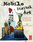 Mobile Digital Art : Using the iPad and iPhone as Creative Tools, Paperback b...