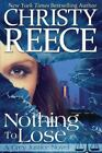 Nothing to Lose : A Grey Justice Novel, Paperback by Reece, Christy, ISBN 099...
