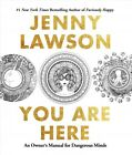 You Are Here : An Owner's Manual for Dangerous Minds, Paperback by Lawson, Je...