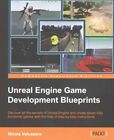 Unreal Engine Game Development Blueprints : Discover All the Secrets of Unrea...