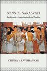 Sons of Sarasvati : Late Exemplars of the Indian Intellectual Tradition, Hard...