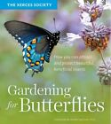 Gardening for Butterflies : How You Can Attract and Protect Beautiful, Benefi...