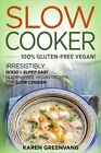 Slow Cooker : Irresistibly Good & Super Easy Gluten-free Vegan Recipes for Sl...