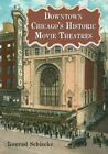 Downtown Chicago's Historic Movie Theatres, Paperback by Schiecke, Konrad, IS...