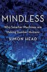 Mindless : Why Smarter Machines Are Making Dumber Humans by Head Simon-ExLibrary
