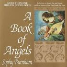 Book of Angels : Reflections on Angels Past and Present and True Stories of How