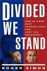 Divided We Stand : How Al Gore Beat George Bush and Lost the Presidency