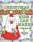 Christmas Decorations Kids Can Make by Ross, Kathy -ExLibrary