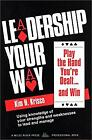 Leadership Your Way : Play the Hand You're Dealt and Win by Krisco, Kim H.