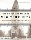 Historical Atlas of New York City : A Visual Celebration of 400 Years of New Yor