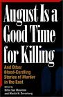 August Is a Good Time for Killing : And Other Bloo