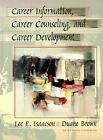 Career Information, Career Counseling and Career Development by Isaacson, Lee E.