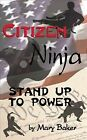 Citizen Ninja : Stand Up to Power, Paperback by Baker, Mary, ISBN-13 97815795...