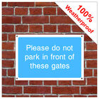 Do not park in from of gates information sign INF76 Durable and weatherproof