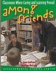 Among Friends: Classrooms Where Caring & Learning Prevail Dalton, Joan, Watson,