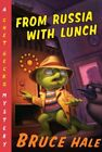 From Russia with Lunch : A Chet Gecko Mystery by Hale, Bruce