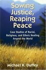 Sowing Justice, Reaping Peace : Case Studies of Racial, Religious, and Ethnic He