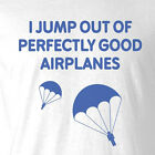 New Funny Skydiving T-shirt Jump Perfectly Good Airplanes parachute rig wingsuit