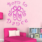 BORN TO DANCE Girls Bedroom Wall Sticker Vinyl Art Transfer Girlie Ballet Shoes