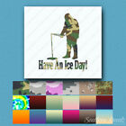Have An Ice Day Fishing - Decal Sticker - Multiple Patterns & Sizes - ebn354