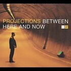 Between Here and Now by Projections ~ New & Sealed CD - FREE SHIPPING