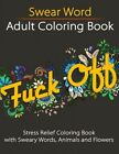 Swear Word Adult Coloring Book Stress Relief Coloring Book with Sweary Words,