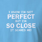 Fun Shirt I'm Not Perfect But I'm So Close It Scares Me All Sizes mens clothing