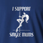 Funny Mens Shirt I Support Single Mums Rude Adult Offensive Humor XXX stripper