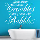 BATHROOM WALL STICKER QUOTE - WASH AWAY TROUBLES VINYL TRANSFER DECAL