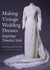 PHIPPS/REED-MAKING VINTAGE WEDDING DRESSES  BOOK NEW