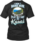 Dont Wanna Work Kauai - I Don't Just Play All Day In Premium Tee T-Shirt