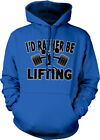 I'd Rather Be Lifting Gym Weights Workout Train Lift Go Hard Hoodie Sweatshirt