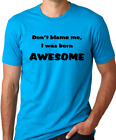 Don'T Blame Me I Was Born Awesome Funny T-Shirt Humor shirt