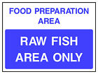 Raw Fish Area Only sign HSE Health Safety FOO62 30cm x 40cm Sign or Sticker