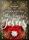 Unwrapping the Names of Jesus: An Advent Devotional by Asheritah Ciuciu: New