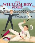 The William Hoy Story: How a Deaf Baseball Player Changed the Game by Churnin
