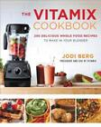 veganomicon recipes - The Vitamix Cookbook: 250 Delicious Whole Food Recipes to Make in Your Blender